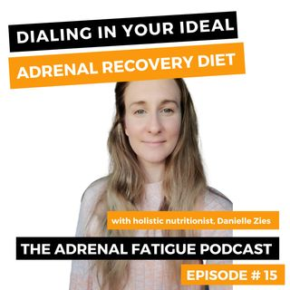 #15: The REAL Best Adrenal Recovery Diet-- start with these fundamental essentials!