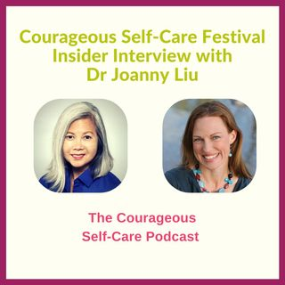 Self-Care Festival Insider Interview with Dr Joanny Liu