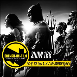 168 | Snyder's JL Will Cost A LOT of Money & THE BATMAN Update