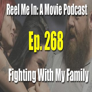 Ep. 268: Fighting with My Family