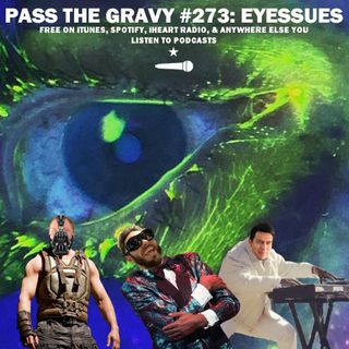 Pass The Gravy #273: Eyessues