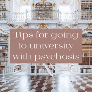 Tips for Going to University with Psychosis