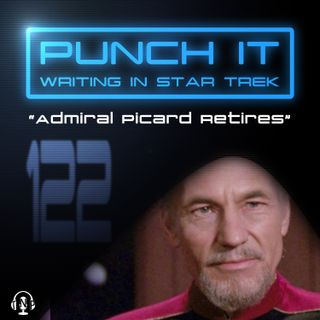 Punch It 122: Admiral Picard Retires