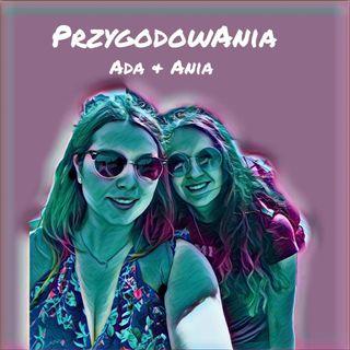 Odcinek 10 - Wspólne wojaże Ada & Ania part 2