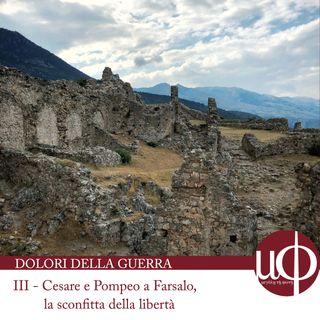 Dolori della guerra - Cesare e Pompeo a Farsalo, La sconfitta della libertà - terza puntata