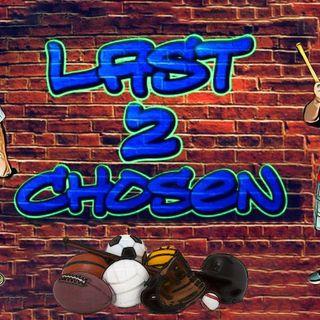 Last2Chosen Ep19 071819