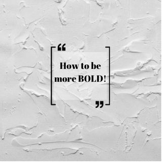 Episode 78 - How to be more BOLD!