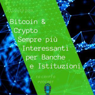 Bitcoin e Crypto Sempre più Interessanti per Banche ed Istituzioni TG Crypto PODCAST 01-07