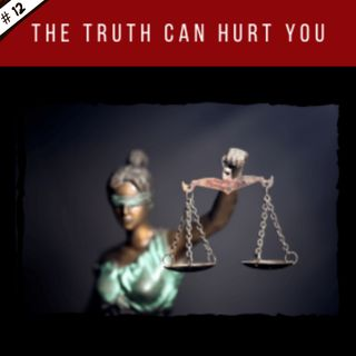EP12: The Truth Can Hurt You