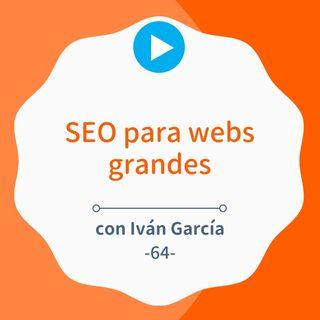SEO para webs grandes y micronichos, con Iván García #64
