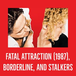 Fatal Attraction, Borderline, and Stalkers
