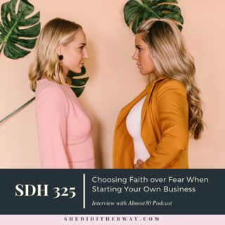 Choosing Faith over Fear When Starting Your Own Business with Almost30 Podcast
