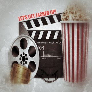 """Movies Tell All"" Let's Get Jacked Up!"