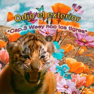 Cap 3 Wey nooo los tigres