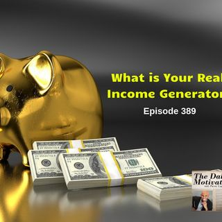 What Is Your Real Income Generator? Episode #389