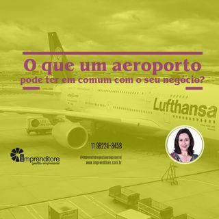 O que um aeroporto pode ter em comum com o seu negócio?