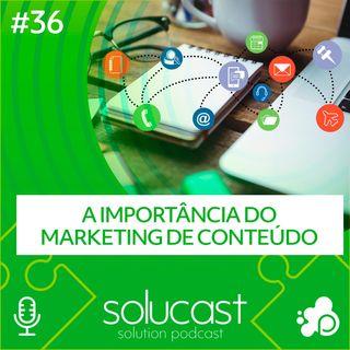 #36 - A importância do Marketing de Conteúdo