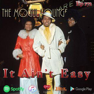 The Mogul Lounge Episode 172: It Ain't Easy