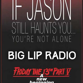Big Lip Radio Presents: No Girls Allowed 45: Friday The 13th Part 5: A New Beginning