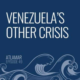Venezuela's Other Crisis [Episode 49]
