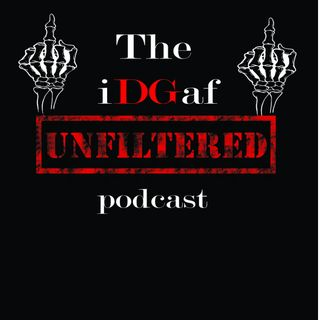 The IDGAF Unfiltered Podcast Episode 6