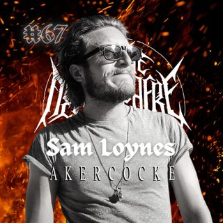 #67 - Sam Loynes (Akercocke, Voices, The Antichrist Imperium, Shrines)