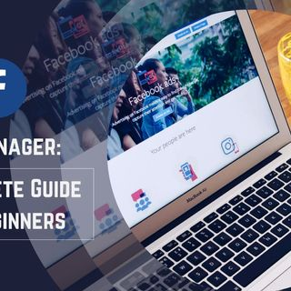 FACEBOOK AD MANAGER A COMPLETE GUIDE FOR BEGINNERS
