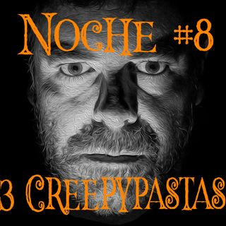 Noche #8 3 Creepypastas