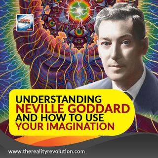 Understanding Neville Goddard and How To Use The Imagination