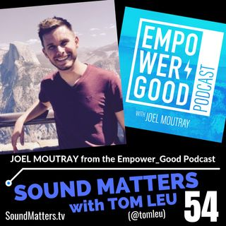 054: Joel Moutray from The empower_good Podcast