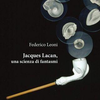 """Federico Leoni """"Jacques Lacan, una scienza di fantasmi"""""""