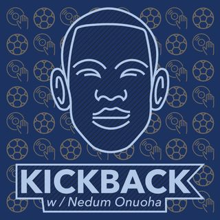 Kickback with Nedum Onuoha