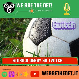 237 - Storico derby su Twitch