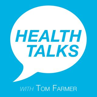 Health Talks with Tom Farmer