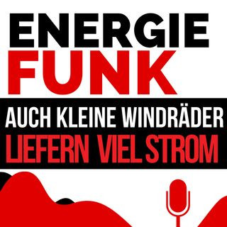 E&M ENERGIEFUNK - Auch kleine Windräder liefern viel Strom - Podcast für die Energiewirtschaft