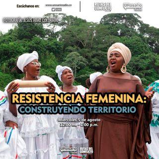 Resistencia femenina: construyendo territorio