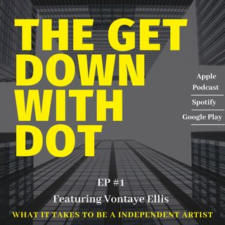 THE GET DOWN WITH DOT - EP 1 ( Vontaye Elis Interview ) - 8_11_19, 8.51 PM
