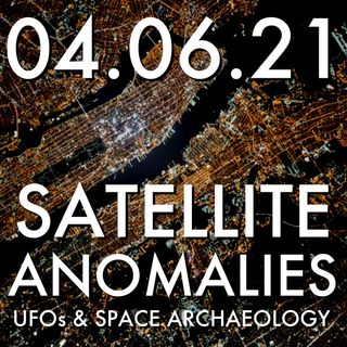 Satellite Anomalies: UFOs and Space Archaeology | MHP 04.06.21.
