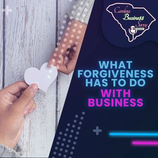 What Forgiveness Has To Do With Business