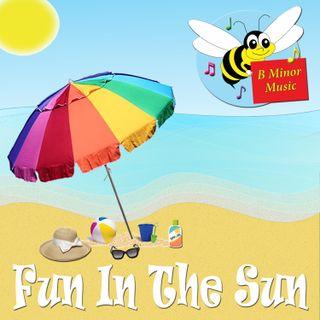 Fun in the Sun - B Minor Music
