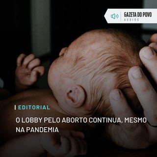 Editorial: O lobby pelo aborto continua, mesmo na pandemia