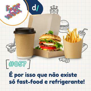 É Por Isso! #57 - É por isso que não existe só fast-food e refrigerante! 🍔🍟🥤