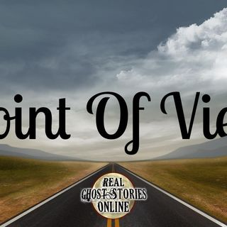 Point of View | Haunted, Paranormal, Supernatural