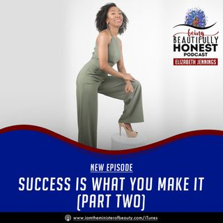 Success Is What YOU Make It - PART 2