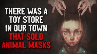 """There was a Toy store in our town that sold animal masks"" Creepypasta"