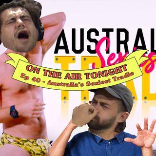 Ep 40 - Australia's Sexiest Tradie