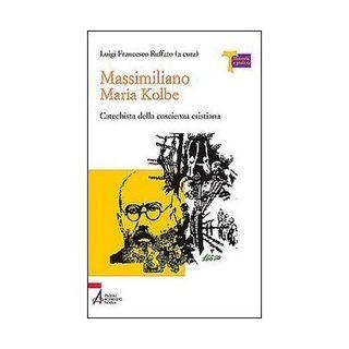 45 - Massimiliano Maria Kolbe. Catechista della coscienza cristiana