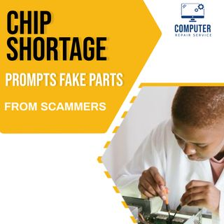 Chip Shortage Prompts Fake Parts From Scammers