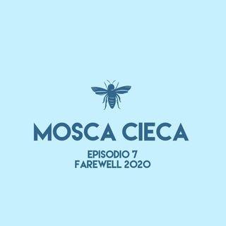 Mosca Cieca - episodio 7 (farewell 2020)