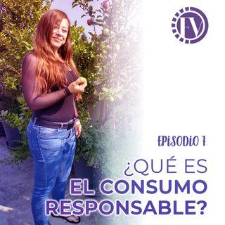 Episodio 7: ¿Qué es el consumo responsable?
